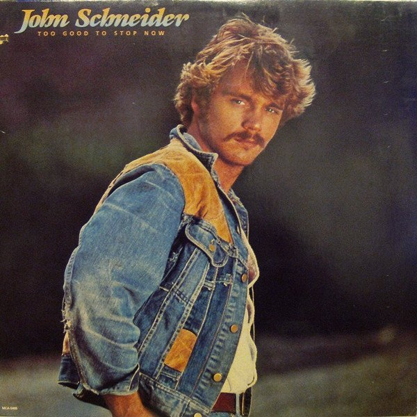 John Schneider - Too Good to Stop Now